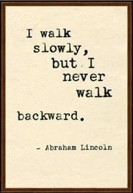 i walk slowly but never backward