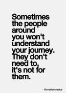 sometimes others won't understand your journey