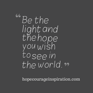be the light and the hope