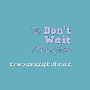 the don't wait manifesto