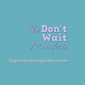 the don't wait manifesto